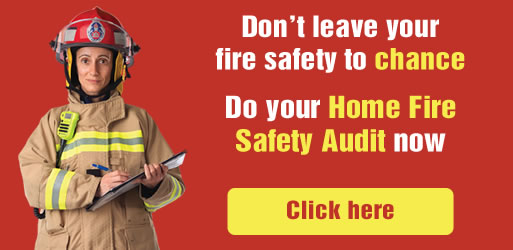 Don't leave fire safety to chance. Do your Home Fire Safety Audit now. Click here.