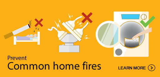 Help us, help you by taking action to ensure you and your family stay safe. Click here to learn how to prevent some common home fires.