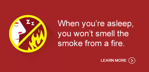 You're twice as likely to die in a home fire if you don't have a working smoke alarm. Click here to learn more.