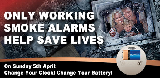 Only working smoke alarms help save lives. In Sunday 5th April, change your clock, change your battery.